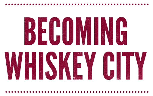 Becoming Whiskey City